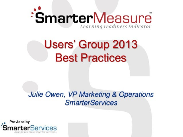 Users' Group 2013 Best Practices Julie Owen, VP Marketing & Operations SmarterServices Provided by