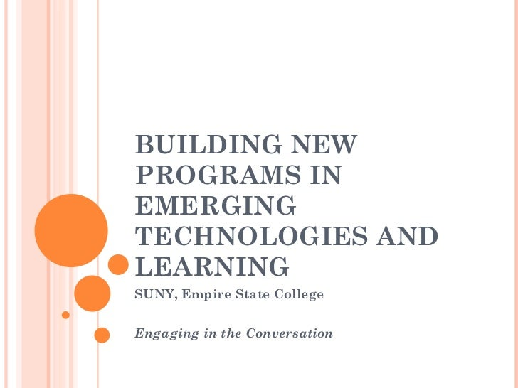 BUILDING NEW PROGRAMS IN EMERGING TECHNOLOGIES AND LEARNING SUNY, Empire State College Engaging in the Conversation