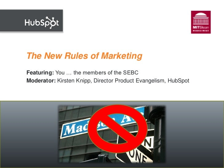 The New Rules of Marketing Featuring: You … the members of the SEBC Moderator: Kirsten Knipp, Director Product Evangelism,...