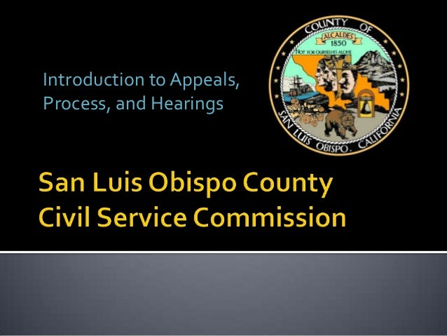 San Luis Obispo County Civil Service Commission - Introduction to Appeals, Process, and Hearings