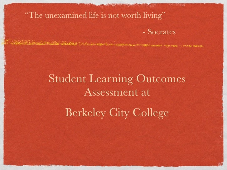 """""""The unexamined life is not worth living""""                                   - Socrates           Student Learning Outcomes..."""