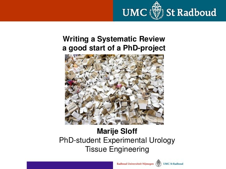 Writing a Systematic Reviewa good start of a PhD-project           Marije SloffPhD-student Experimental Urology       Tiss...