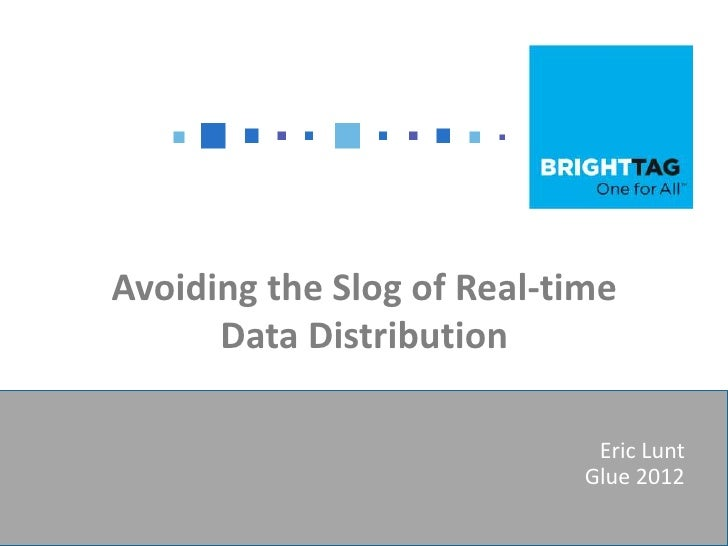 Avoiding the Slog of Real-time      Data Distribution                             Eric Lunt                            Glu...