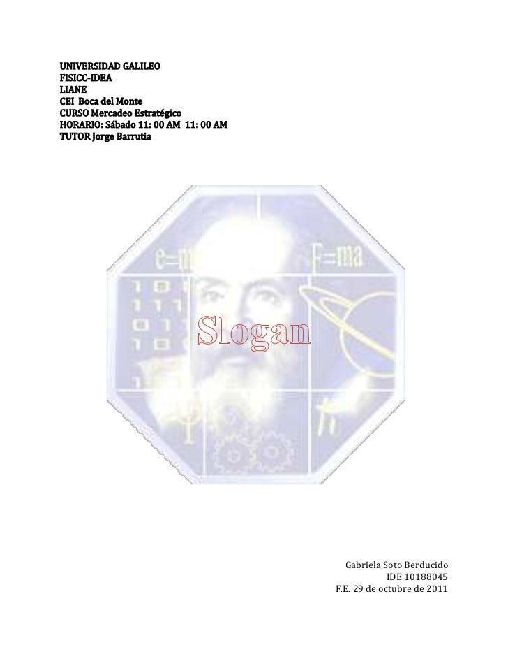 UNIVERSIDAD GALILEOFISICC-IDEALIANECEI Boca del MonteCURSO Mercadeo EstratégicoHORARIO: Sábado 11: 00 AM 11: 00 AMTUTOR Jo...