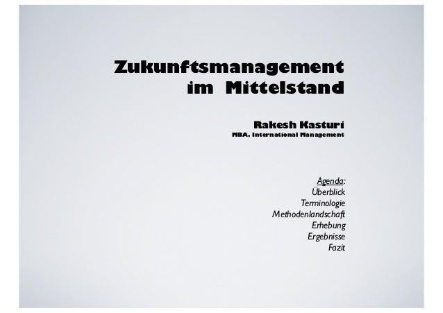 Zukunftsmanagement  im Mittelstand  Rakesh Kasturi  MBA, International Management  Agenda:  Überblick  Terminologie  Metho...
