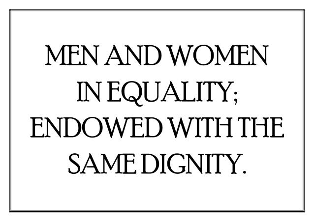 MEN AND WOMEN IN EQUALITY; ENDOWED WITH THE SAME DIGNITY.