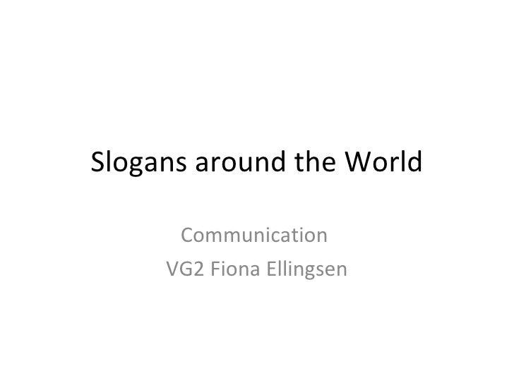Slogans around the World Communication  VG2 Fiona Ellingsen