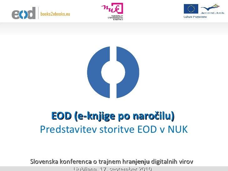 EOD (e-knjige po naročilu)  Predstavitev storitve EOD v NUK Slovenska konferenca o trajnem hranjenju digitalnih virov Ljub...
