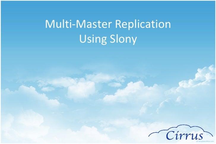 <ul>Multi-Master Replication Using Slony </ul>