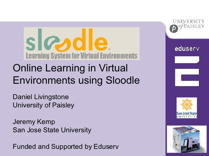 Online Learning in Virtual Environments using Sloodle Daniel Livingstone University of Paisley Jeremy Kemp San Jose State ...