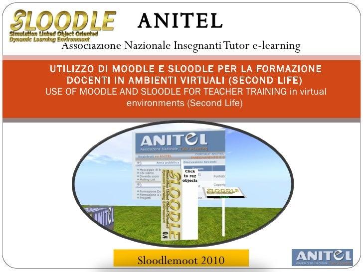 ANITEL Associazione Nazionale Insegnanti Tutor e-learning UTILIZZO DI MOODLE E SLOODLE PER LA FORMAZIONE DOCENTI IN AMBIEN...