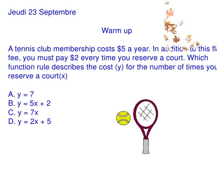 Jeudi 23 Septembre<br />Warm up<br />A tennis club membership costs $5 a year. In addition to this flat fee, you must pay ...