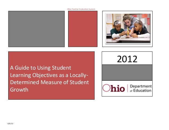 Ohio Teacher Evaluation System                                                          2012  A Guide to Using Student  Le...