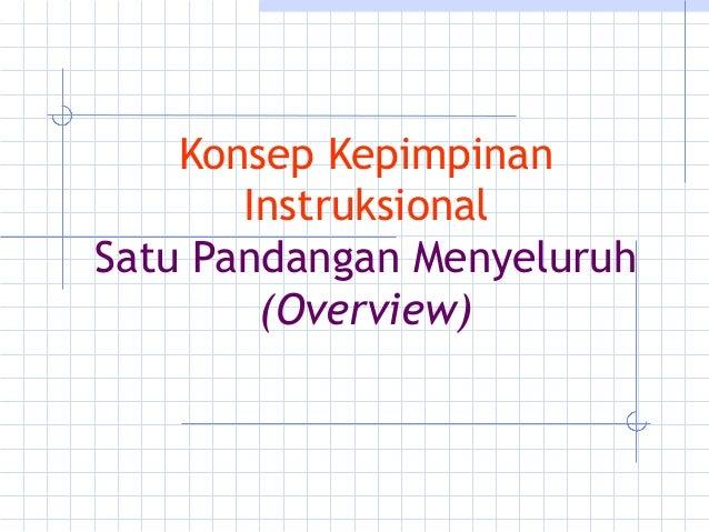 Konsep Kepimpinan       InstruksionalSatu Pandangan Menyeluruh        (Overview)