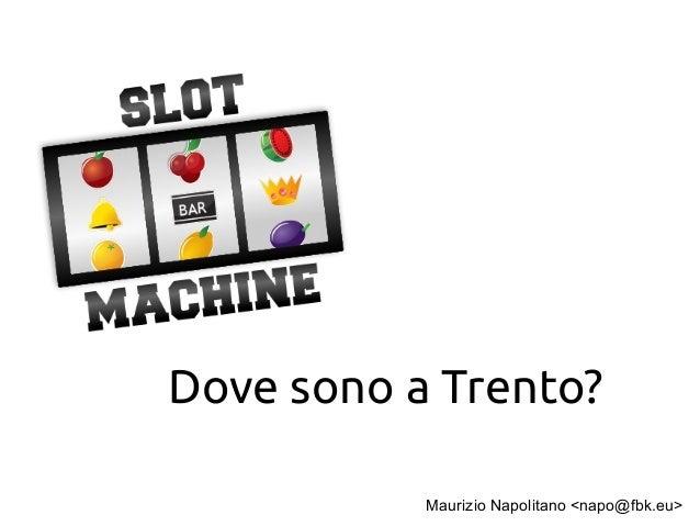 Dove sono a Trento? Maurizio Napolitano <napo@fbk.eu>