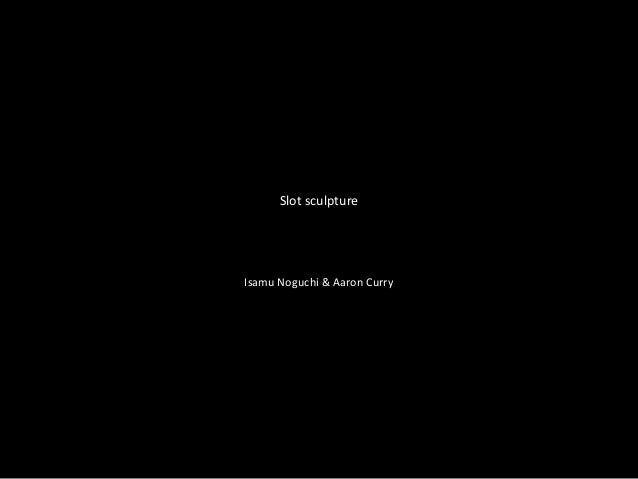 Slot sculpture  Isamu Noguchi & Aaron Curry