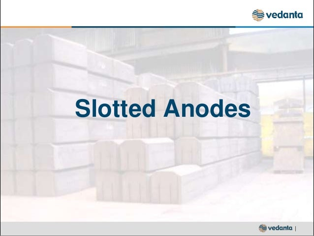 | Slotted Anodes