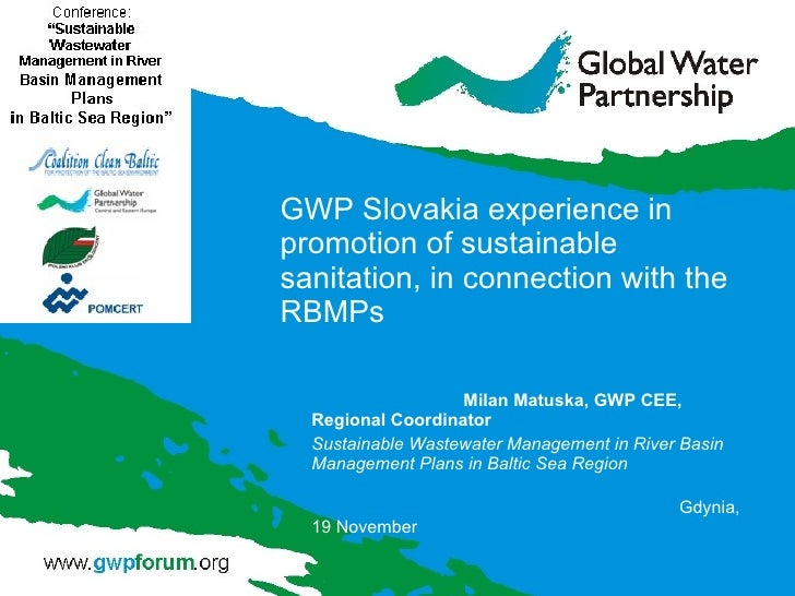 GWP Slovakia experience in promotion of sustainable sanitation, in connection with the RBMPs Milan Matuska, GWP CEE, Regio...