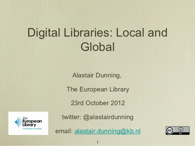 Digital Libraries: Local and           Global          Alastair Dunning,        The European Library          23rd October...
