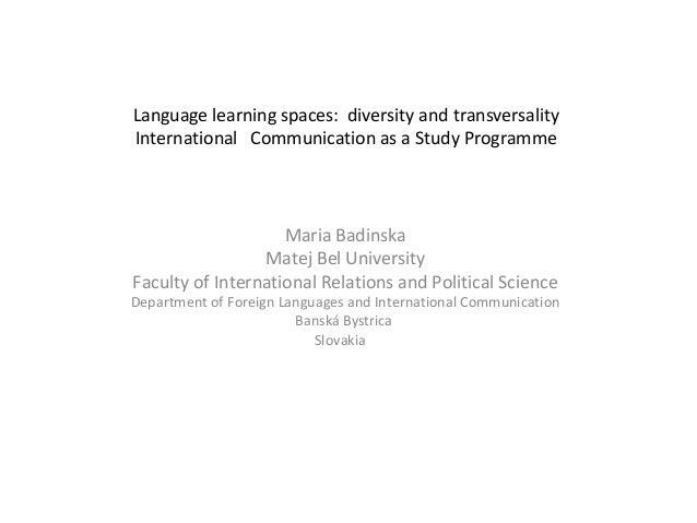 Language learning spaces: diversity and transversalityInternational Communication as a Study ProgrammeMaria BadinskaMatej ...