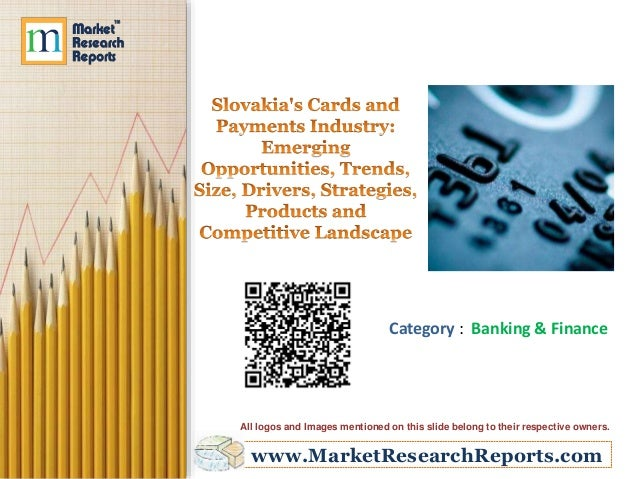 Slovakia's Cards and Payments Industry: Emerging Opportunities, Trends, Size, Drivers, Strategies, Products and Competitive Landscape