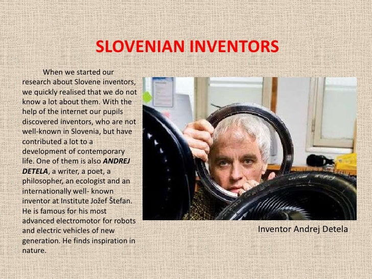 SLOVENIAN INVENTORS           When we started our research about Slovene inventors, we quickly realised that we do not kno...