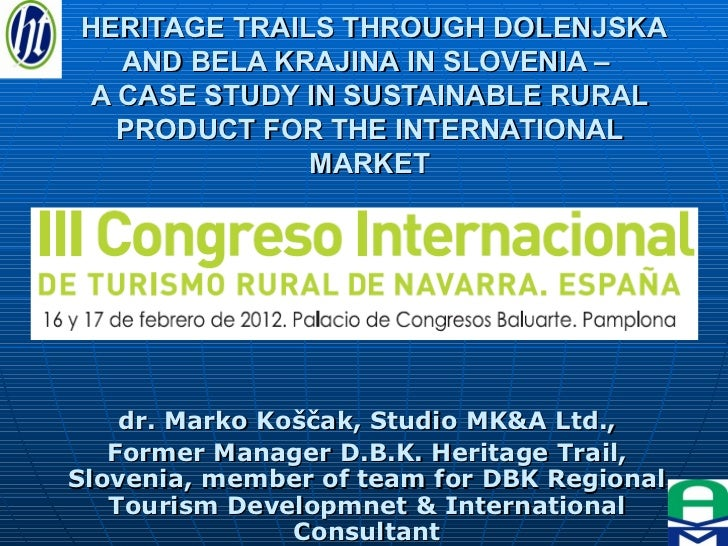HERITAGE TRAILS THROUGH DOLENJSKA AND BELA KRAJINA IN SLOVENIA –  A CASE STUDY IN SUSTAINABLE RURAL PRODUCT FOR THE INTERN...
