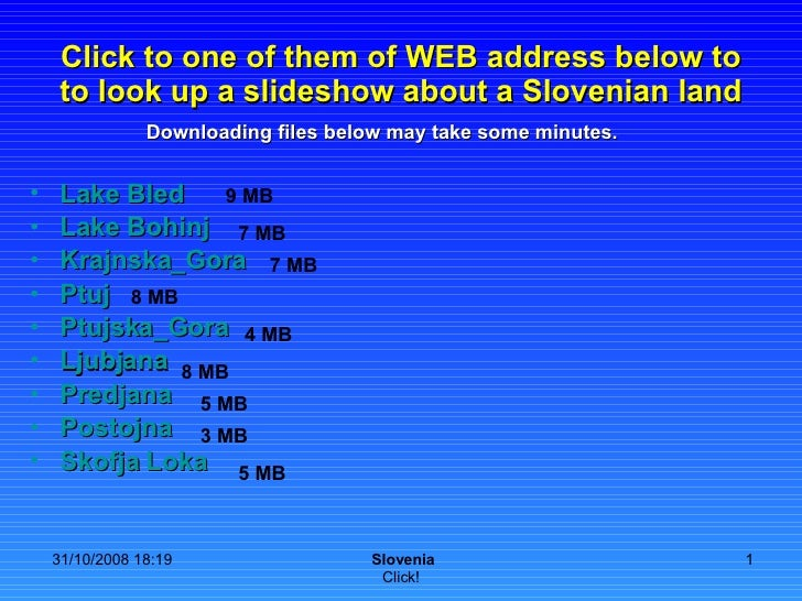 Click to one of them of WEB address below to to look up a slideshow about a Slovenian land <ul><li>Lake   Bled </li></ul><...
