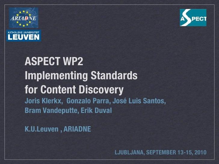 ASPECT WP2 Implementing Standards for Content Discovery Joris Klerkx, Gonzalo Parra, José Luis Santos, Bram Vandeputte, Er...