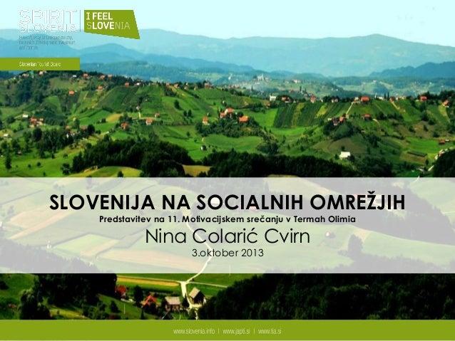 SLOVENIJA NA SOCIALNIH OMREŽJIH Predstavitev na 11. Motivacijskem srečanju v Termah Olimia Nina Colarić Cvirn 3.oktober 20...