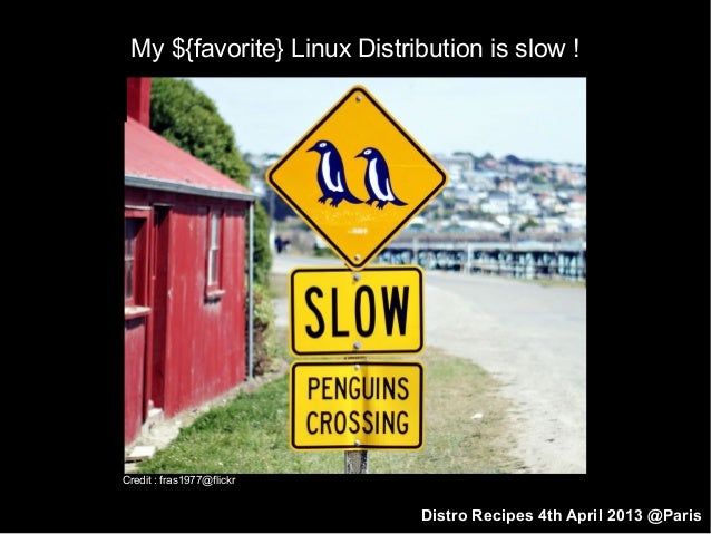 My ${favorite} Linux Distribution is slow !Credit : fras1977@flickr                            Distro Recipes 4th April 20...