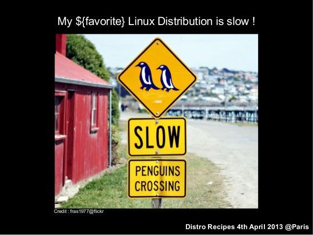 Distro Recipes 2013 : My ${favorite_linux_distro} is slow!