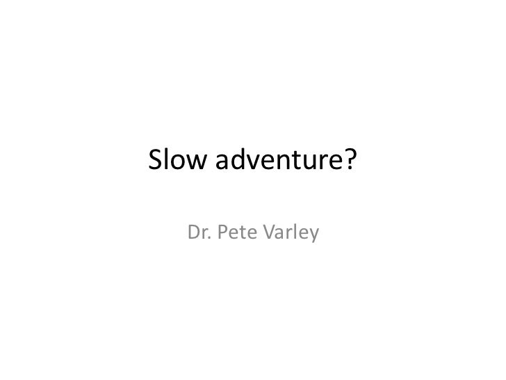 Slow adventure?  Dr. Pete Varley
