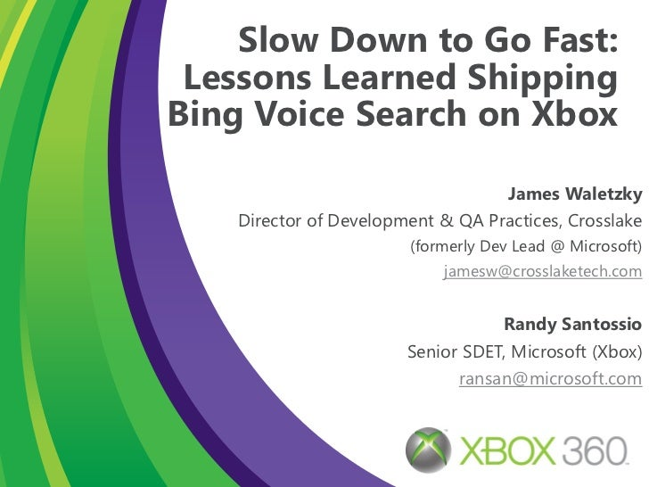 Slow Down to Go Fast:              Lessons Learned Shipping             Bing Voice Search on Xbox                         ...