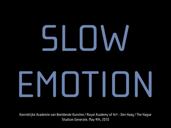 SLOW                EMOTION                   Koninklijke Academie van Beeldende Kunsten / Royal Academy of Art - Den Haag...
