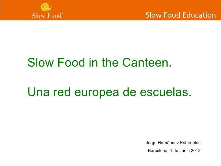 Slow Food in the Canteen.Una red europea de escuelas.                    Jorge Hernández Esteruelas                     Ba...