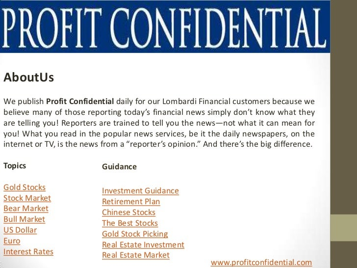 AboutUsWe publish Profit Confidential daily for our Lombardi Financial customers because webelieve many of those reporting...