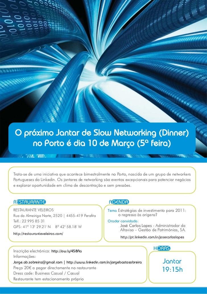 O próximo Jantar de Slow Networking (Dinner)     no Porto é dia 10 de Março (5ª feira)Trata-se de uma iniciativa que acont...
