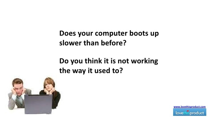 Does your computer boots up slower than before? <br />Do you think it is not working the way it used to? <br />www.lovethi...