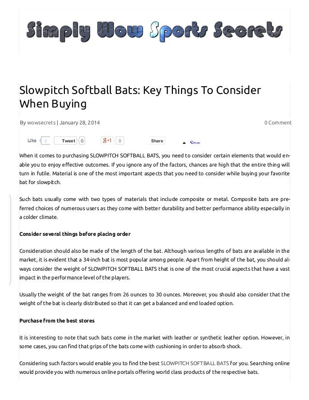 Slowpitch Softball Bats: Key Things To Consider When Buying By wowsecrets | January 28, 2014 Like  0  Tweet  0  0 Comment ...