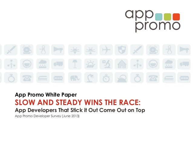 App Promo White Paper SLOW AND STEADY WINS THE RACE: App Developers That Stick it Out Come Out on Top App Promo Developer ...