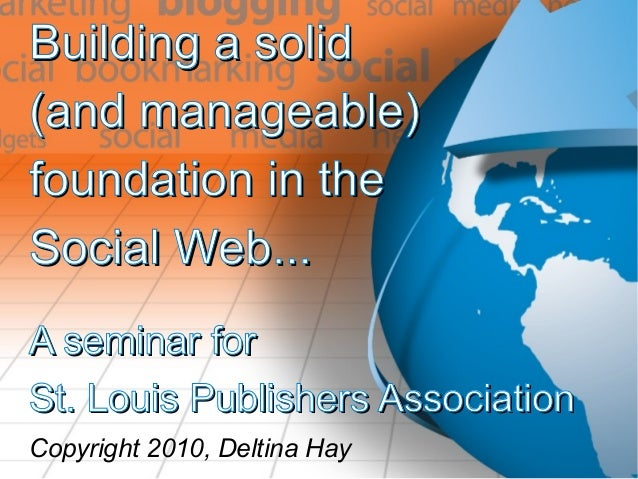 Building a solidBuilding a solid (and manageable)(and manageable) foundation in thefoundation in the Social Web...Social W...
