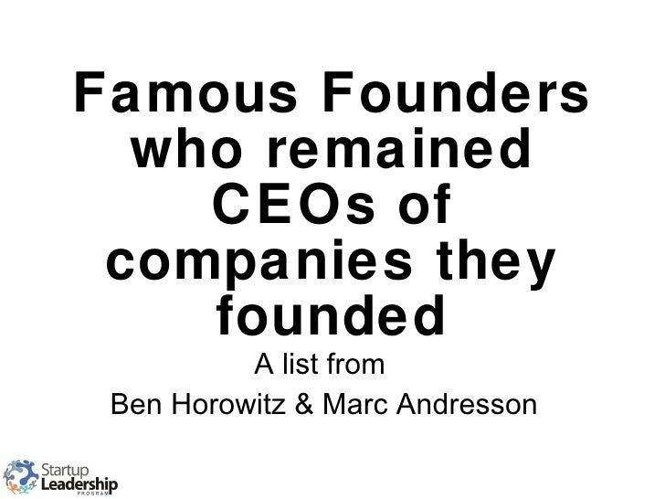 Famous Founders who remained CEOs of companies they founded A list from  Ben Horowitz & Marc Andresson