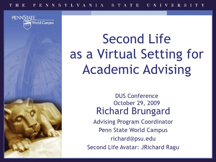 Second Life as a Virtual Setting for Academic Advising DUS Conference October 29, 2009 Richard Brungard Advising Program C...