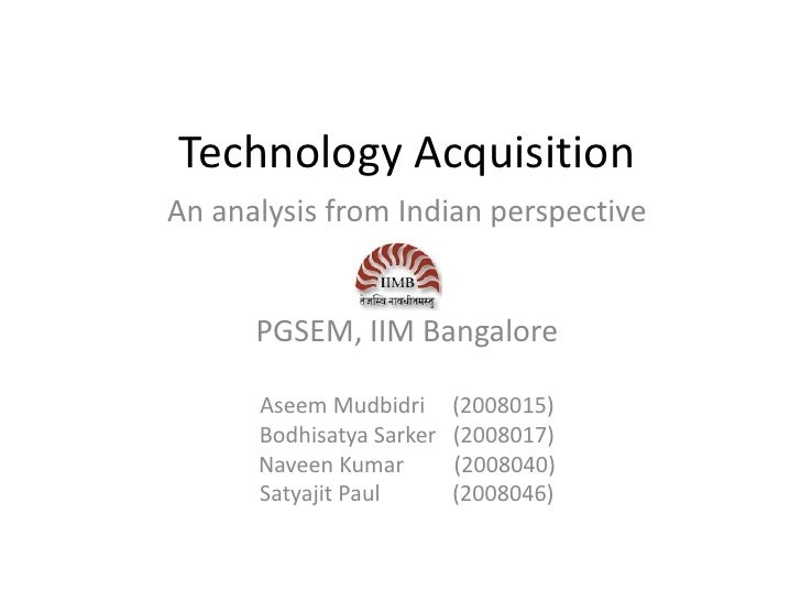 Technology Acquisition An analysis from Indian perspective         PGSEM, IIM Bangalore        Aseem Mudbidri      (200801...