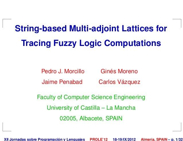 String-based Multi-adjoint Lattices for         Tracing Fuzzy Logic Computations                   Pedro J. Morcillo      ...