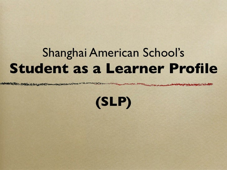 Shanghai American School'sStudent as a Learner Profile             (SLP)