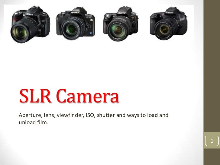 SLR CameraAperture, lens, viewfinder, ISO, shutter and ways to load andunload film.                                       ...