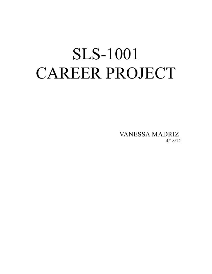 SLS-1001CAREER PROJECT        VANESSA MADRIZ                  4/18/12