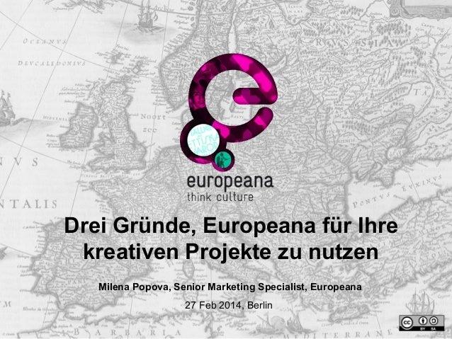 Drei Gründe, Europeana für Ihre kreativen Projekte zu nutzen Milena Popova, Senior Marketing Specialist, Europeana 27 Feb ...